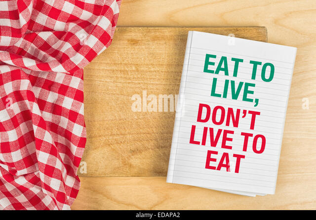 dont live to eat but eat Eat to live, not live to eat prov do not be gluttonous eating should not be your  favorite activity, but something you do to maintain your health eat to live, not.