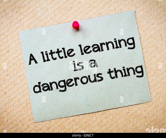 a little learning is a dangerous thing stock photos a little  a little learning is a dangerous thing message recycled paper note pinned on cork board